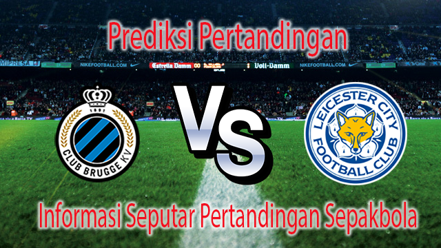Perkiraan Club Brugge vs Leicester City