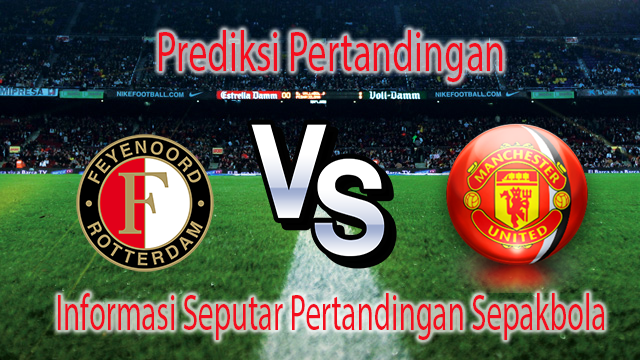 Perkiraan Feyenoord VS Manchester United