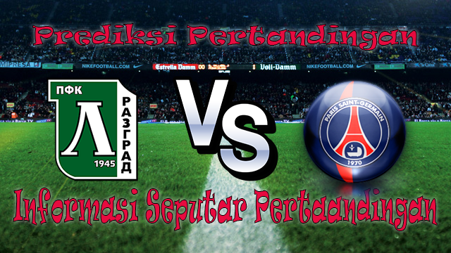 Perkiraan Ludogorets vs Paris Saint Germain